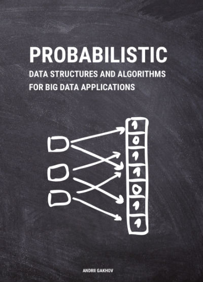 Probabilistic Data Structures and Algorithms for Big Data Applications